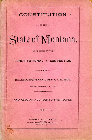 CONSTITUTION OF THE STATE OF MONTANA, AS ADOPTED BY THE CONSTITUTIONAL CONVENTION HELD AT HELENA, MONTANA, 1889.