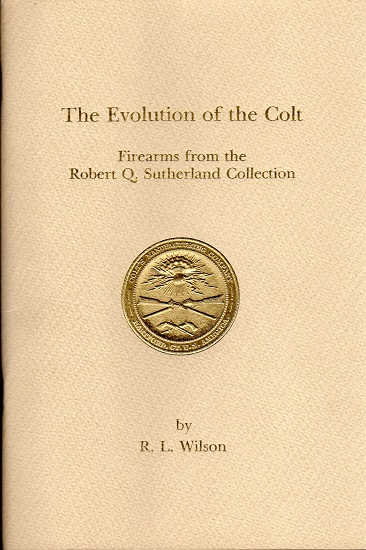 THE EVOLUTION OF THE COLT: FIREARMS FROM THE ROBERT Q. SUTHERLAND COLLECTION.