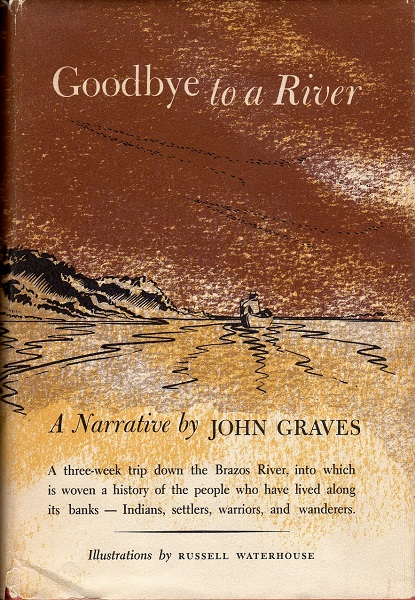 GOODBYE TO A RIVER:  A NARRATIVE BY JOHN GRAVES
