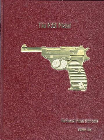 THE P.38 PISTOL:  VOLUME TWO THE CONTRACT PISTOLS 1940 – 1945