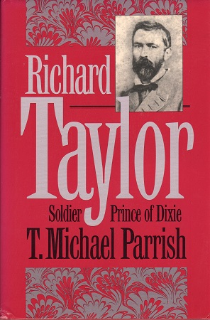 RICHARD TAYLOR:  SOLDIER PRINCE OF DIXIE.