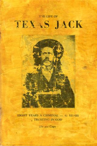 THE LIFE OF TEXAS JACK: EIGHT YEARS A CRIMINAL – 41 YEARS TRUSTING IN GOD