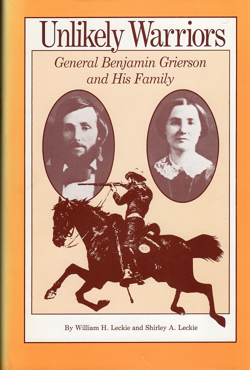 UNLIKELY WARRIORS:  GENERAL BENJAMIN GRIERSON AND HIS FAMILY